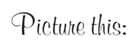 Picture this-